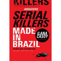 Arquivos Serial Killers - Made in Brazil - Histórias Reais, Assassinos Reais - Edição Definitiva
