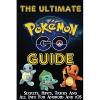 The Ultimate Pokemon Go Guide: Secrets, Hints, Tricks and All Info for Android and IOS