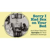 Sorry I Had Sex on Your Bed - And Other Tear-out Apologies for Your Awkward Screwups