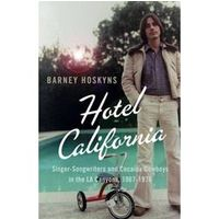 Hotel California Singer-songwriters and Cocaine Cowboys in the L.A. Canyons 1967-1976