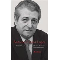 Antonio Carlos Lopes:Médico, Professor e Líder Associativo - 2ª Edição - 2012 - Antonio Lopes