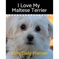 I Love My Maltese Terrier: 2019 Daily Planner