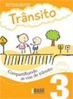 Trânsito, V.3 - Compartilhando As Vias De Transito - Ensino Fundamental I - 3º Ano