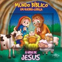 A Vida de Jesus - Col. Mundo Bíblico Em Quebra-cabeça