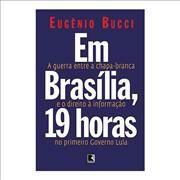 Em Brasília, 19 Horas - a Guerra Entre a Chapa-branca no Primeiro Governo Lula [...]