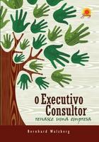 O Executivo Consultor Renasce Uma Empresa