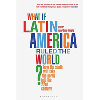 What if Latin America Ruled the World? - How the south will take the North into the 22nd Century