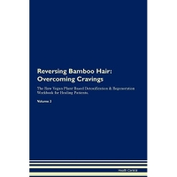 Reversing Bamboo Hair: Overcoming Cravings the Raw Vegan Plant-Based Detoxification & Regeneration Workbook for Healing Patients. Volume 3