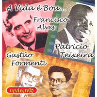 Francisco Alves Gastão Formenti e Patricio Teixeira A Vida é Boa