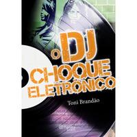 O Dj: Choque Eletrônico