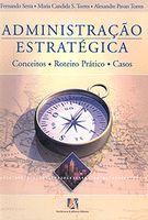 Administracao Estrategica - Conceitos, Roteiro Prático e Casos