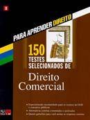 150 Testes Selecionados de Direito Comercial - Col. Para Aprender Direito - Vol. 3