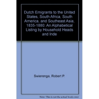 Dutch Emigrants to the United States, South Africa, South America, and Southeast Asia, 1835-1880: An Alphabetical Listing by Household Heads and Inde