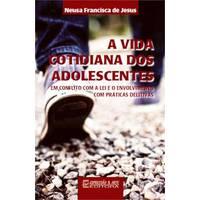 Vida cotidiana dos adolescentes em conflito com a lei e o envolvimento com praticas delitivas