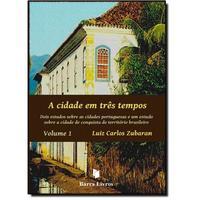 A Cidade Em Três Tempos: Dois Estudos Sobre as Cidades Portuguesas e um Estudo Sobre a Cidade de Conquista do Territóri