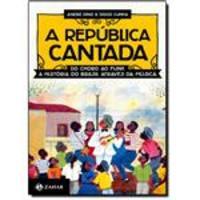 A República Cantada, Do Choro Ao Funk, A História Do Brasil Através Da Música