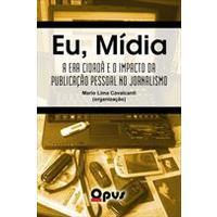 Eu, Mídia: A Era Cidadã e o Impacto da Publicação Pessoal no Jornalismo