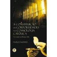 A constituição de corporeidades na cosmologia católica - Um estudo de Brumal, Mg