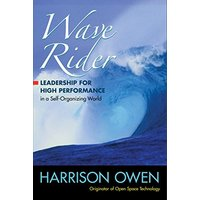 Wave Rider: Leadership for High Performance in a Self-Organizing World