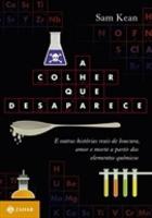 A Colher Que Desaparece - Loucura, Amor, Morte e a História do Mundo a Partir da Tabela Periódica