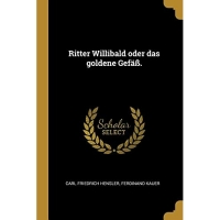 Ritter Willibald oder das goldene Gefäß.