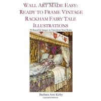 Wall Art Made Easy: Ready to Frame Vintage Rackham Fairy Tale Illustrations: 30 Beautiful Images to Transform Your Home