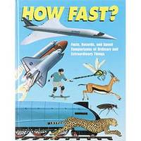How Fast? - Facts, Records, and Speed Comparisons of Ordinary and Extraordinary Things