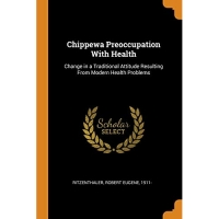 Chippewa Preoccupation With Health: Change in a Traditional Attitude Resulting From Modern Health Problems