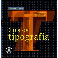 Guia de Tipografia - Manual Prático para o Uso de Tipos no Design Gráfico