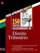 150 Testes Selecionados de Direito Tributário - Col. Para Aprender Direito - Vol. 7