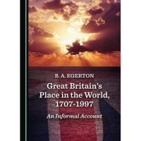 Great Britainas Place in the World, 1707-1997: An Informal Account
