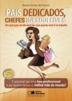 Pais Dedicados, Chefes Inesquecíveis - Um Guia Para Ser Bom Tanto Em Casa Quanto Você É No Trabalho