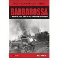 Barbarossa - A Invasão da União Soviética Pela Alemanha Nazista Em 1941