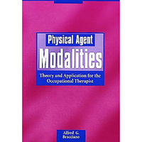 Physical Agent Modalities - Theory and Application for the Occupational Therapist