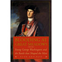Blooding at Great Meadowa:Young George Washington and the Battle tha