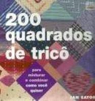 200 Quadrados de Tricô - Para Misturar e Combinar Como Você Quiser