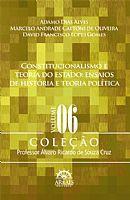 Constitucionalismo e Teoria do Estado Ensaios de História e Teoria Política Coleção Professor Álvaro Ricardo de Souza Cruz  Vol 06