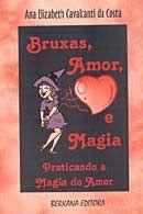 Bruxas, Amor, e Magia - Praticando a Magia do Amor