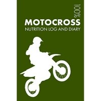Motocross Sports Nutrition Journal: Daily Motocross Nutrition Log and Diary for Rider and Coach - Notebook