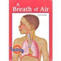 A Breath Of Air - Science Leveled Readers - Life Science - Unit a - Level T - Houghton Mifflin Compa