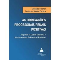 As Obrigações Penais Processuais Positivas: Segundo as Cortes Europeia e Interamericana de Direitos Humanos