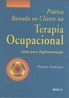 Prática Baseada no Cliente na Terapia Ocupacional - Guia para Implementação