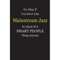 It's Okay If You Don't Like Mainstream Jazz It's Kind Of A Smart People Thing Anyway: Girl Power Journal Notebook