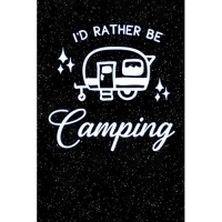 Id Rather Be Camping: Lined Notebook and Journal Composition Book Diary for Campers