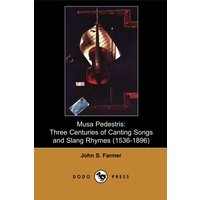Musa Pedestris: Three Centuries of Canting Songs and Slang Rhymes (1536 - 1896) (Dodo Press)