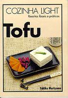 Tofu - Cozinha Light Receitas Faceis e Praticas