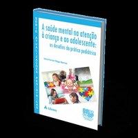 Livro - Série Atualizações Pediátricas - A Saúde Mental na Atenção a Criança e o Adolescente - Os Desafios na Prática Pediátrica - Barros