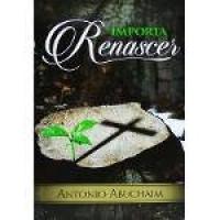 Livro Importa Renascer | Antonio Abuchaim