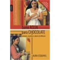 Como água para chocolate - Romance, receitas e sabores do México