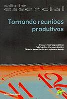 Tornando Reunioes Produtivas Serie Essencial